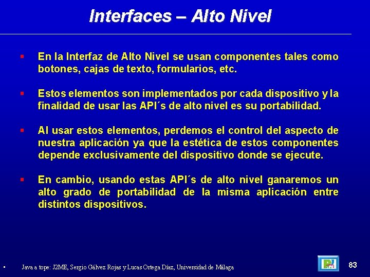Interfaces – Alto Nivel • En la Interfaz de Alto Nivel se usan componentes