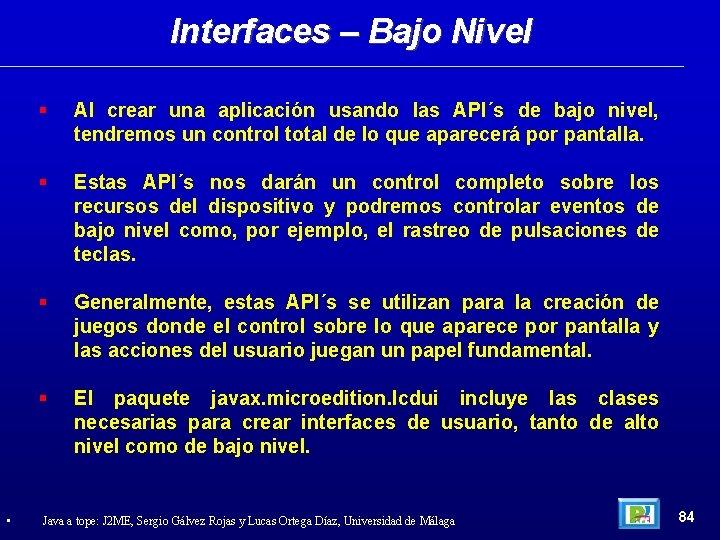 Interfaces – Bajo Nivel • Al crear una aplicación usando las API´s de bajo