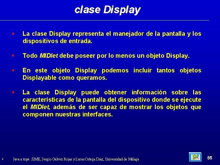 clase Display • La clase Display representa el manejador de la pantalla y los