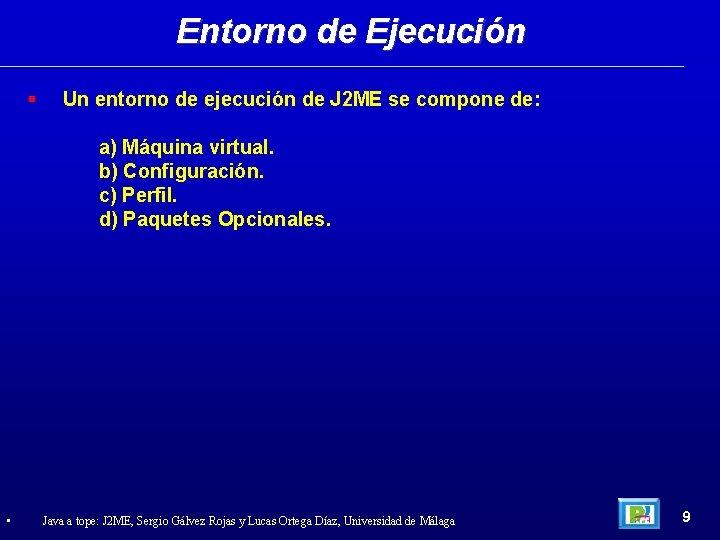 Entorno de Ejecución Un entorno de ejecución de J 2 ME se compone de: