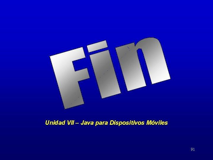Unidad VII – Java para Dispositivos Móviles 91