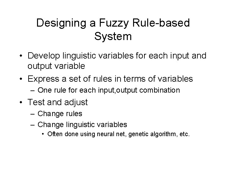 Designing a Fuzzy Rule-based System • Develop linguistic variables for each input and output