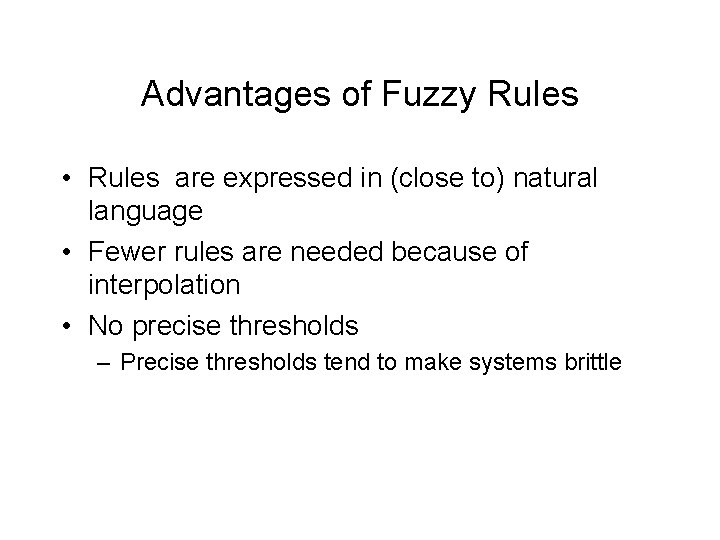 Advantages of Fuzzy Rules • Rules are expressed in (close to) natural language •