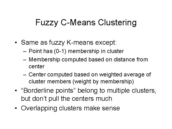 Fuzzy C-Means Clustering • Same as fuzzy K-means except: – Point has (0 -1)