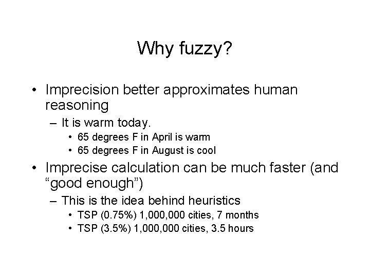 Why fuzzy? • Imprecision better approximates human reasoning – It is warm today. •