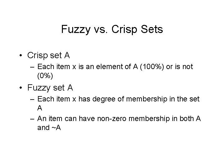 Fuzzy vs. Crisp Sets • Crisp set A – Each item x is an