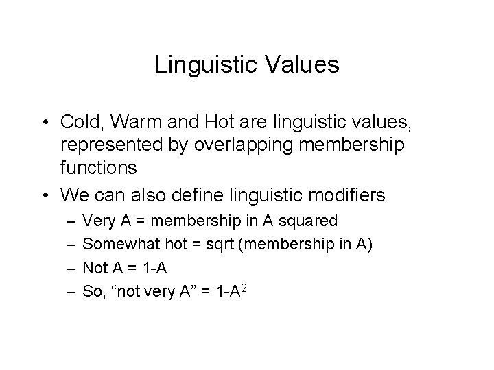 Linguistic Values • Cold, Warm and Hot are linguistic values, represented by overlapping membership