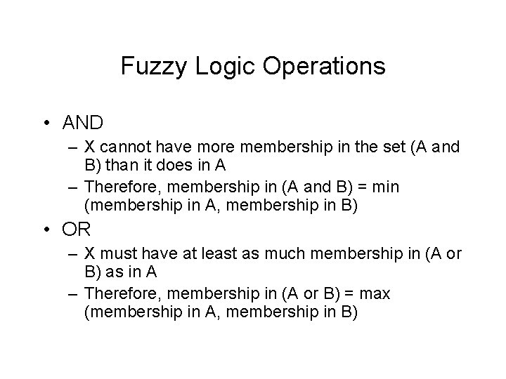 Fuzzy Logic Operations • AND – X cannot have more membership in the set