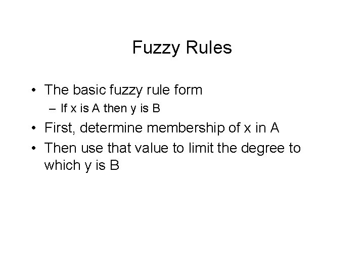 Fuzzy Rules • The basic fuzzy rule form – If x is A then