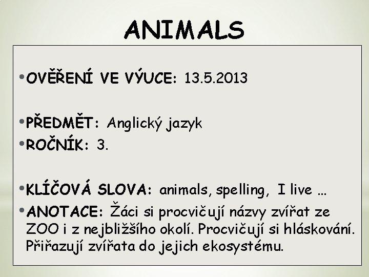 ANIMALS • OVĚŘENÍ VE VÝUCE: 13. 5. 2013 • PŘEDMĚT: Anglický jazyk • ROČNÍK: