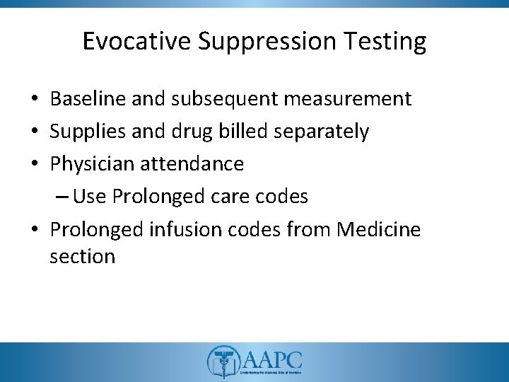 Evocative Suppression Testing • Baseline and subsequent measurement • Supplies and drug billed separately