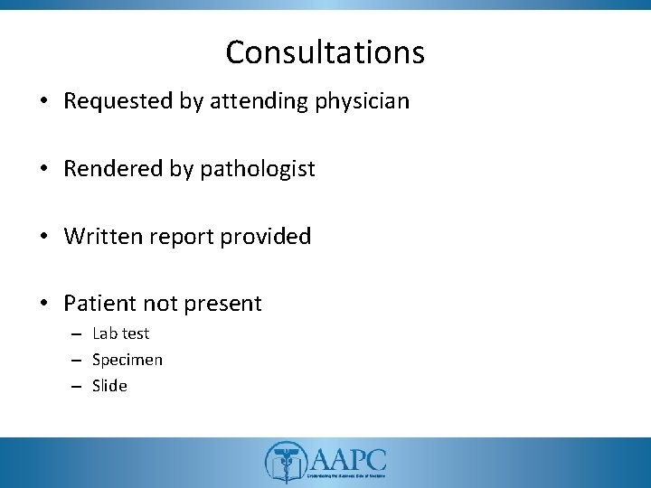 Consultations • Requested by attending physician • Rendered by pathologist • Written report provided