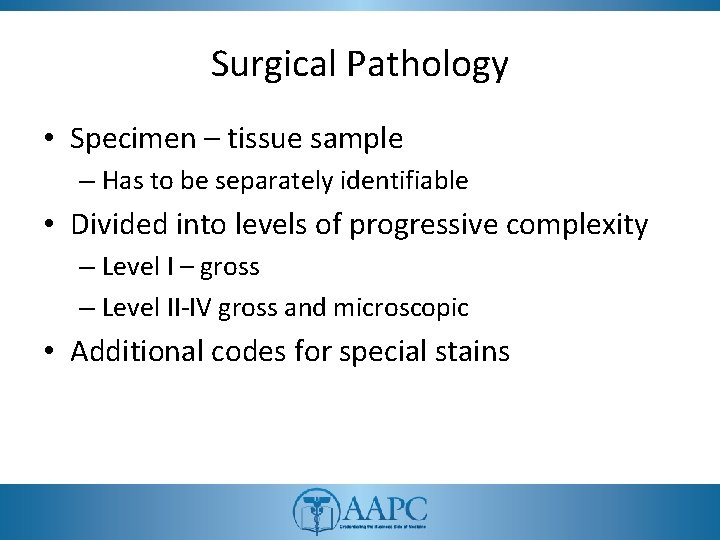 Surgical Pathology • Specimen – tissue sample – Has to be separately identifiable •