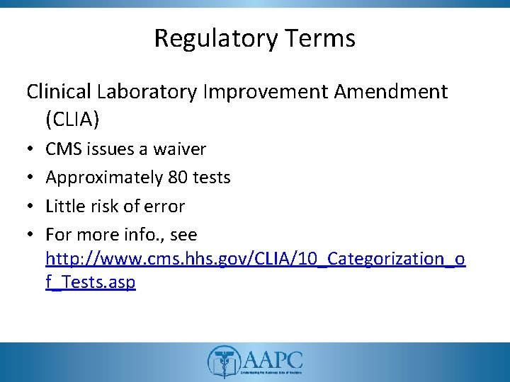 Regulatory Terms Clinical Laboratory Improvement Amendment (CLIA) • • CMS issues a waiver Approximately