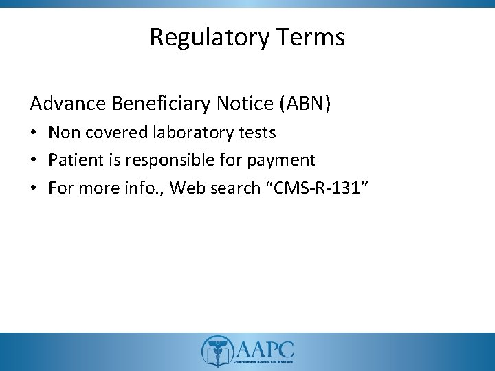Regulatory Terms Advance Beneficiary Notice (ABN) • Non covered laboratory tests • Patient is