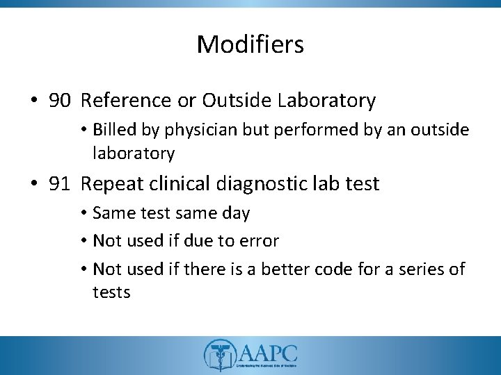 Modifiers • 90 Reference or Outside Laboratory • Billed by physician but performed by
