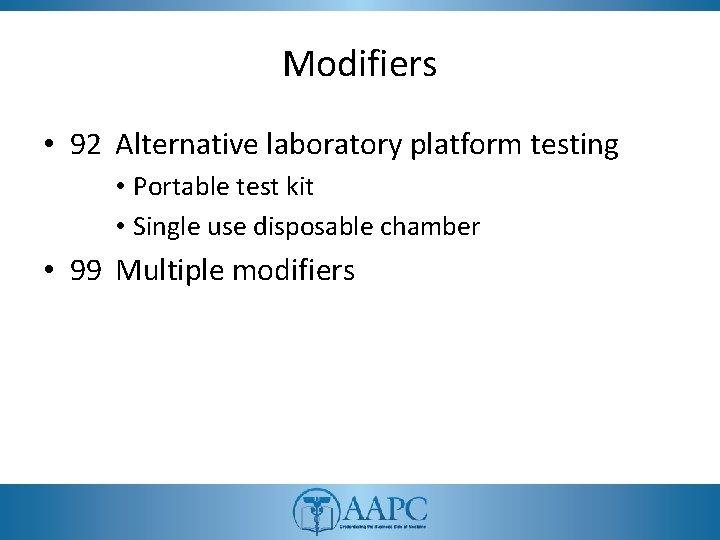 Modifiers • 92 Alternative laboratory platform testing • Portable test kit • Single use