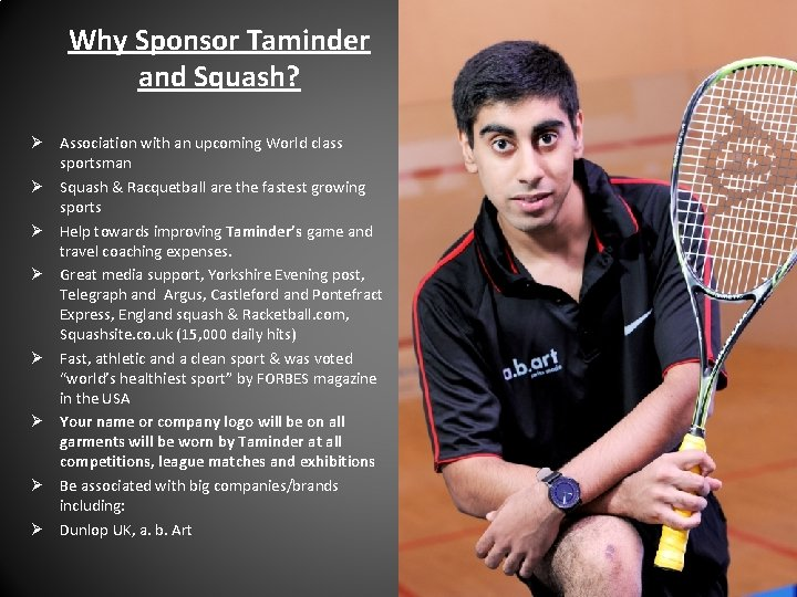 Why Sponsor Taminder and Squash? Ø Association with an upcoming World class sportsman Ø