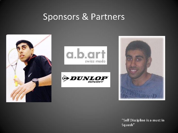 """Sponsors & Partners """"Self Discipline is a must in Squash"""""""