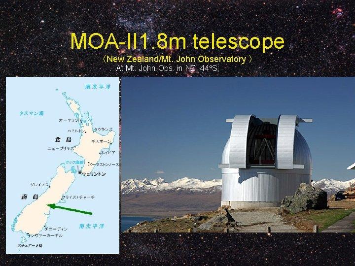 MOA-II 1. 8 m telescope (New Zealand/Mt. John Observatory ) At Mt. John Obs.