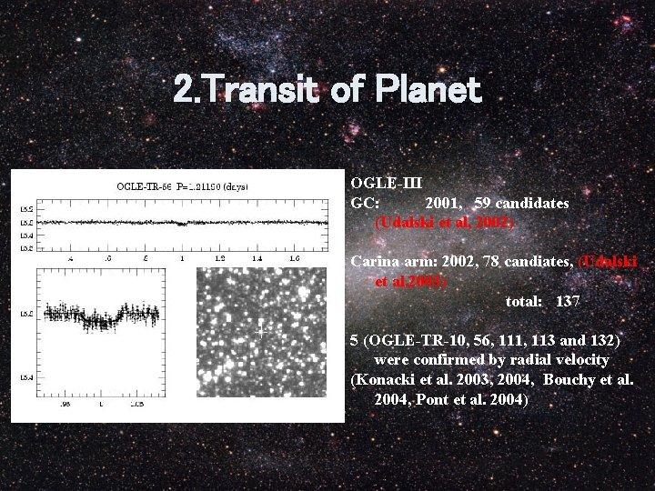 2. Transit of Planet OGLE-III GC: 2001, 59 candidates (Udalski et al, 2002) Carina