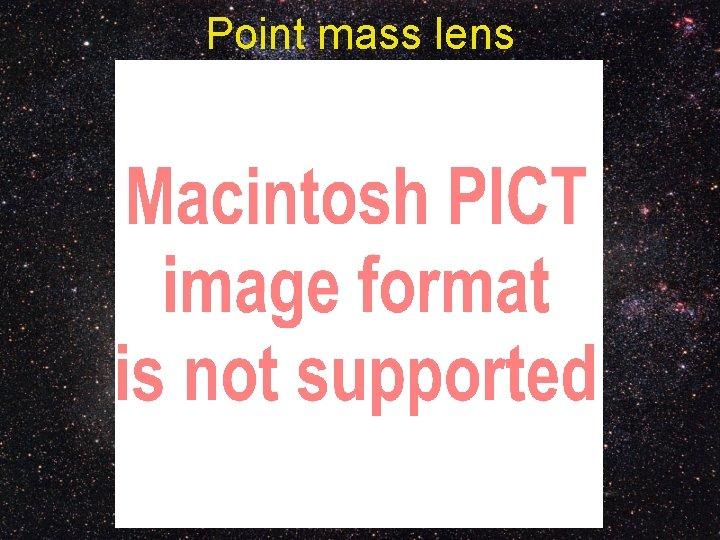 Point mass lens