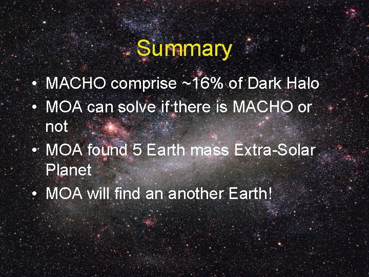 Summary • MACHO comprise ~16% of Dark Halo • MOA can solve if there