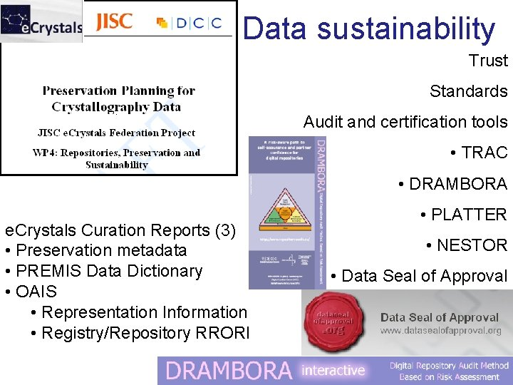 Data sustainability Trust Standards Audit and certification tools • TRAC • DRAMBORA e. Crystals