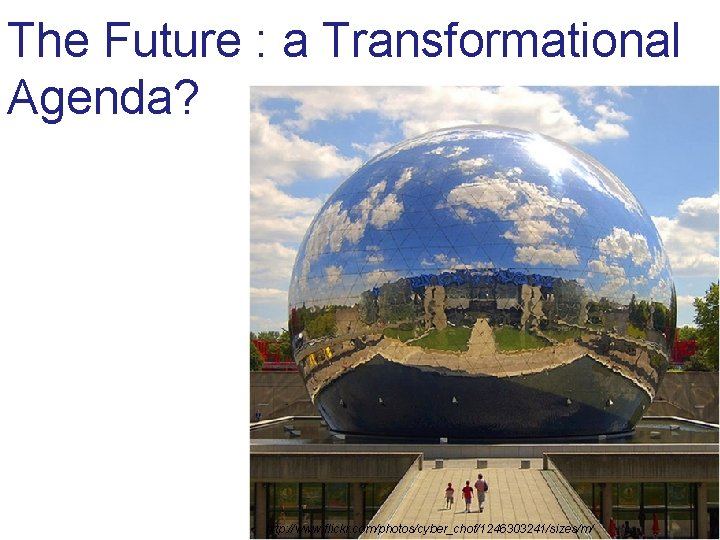 The Future : a Transformational Agenda? http: //www. flickr. com/photos/cyber_chof/1246303241/sizes/m/