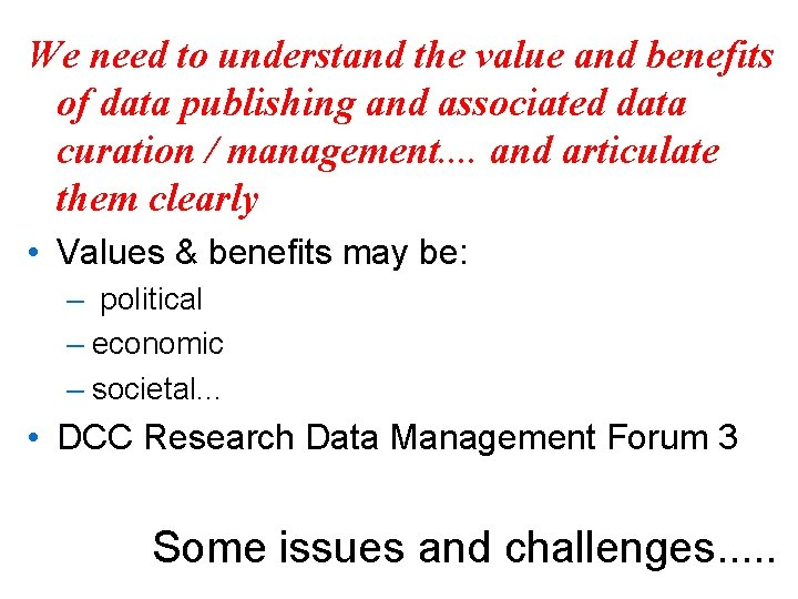 We need to understand the value and benefits of data publishing and associated data