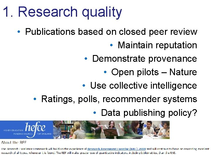 1. Research quality • Publications based on closed peer review • Maintain reputation •