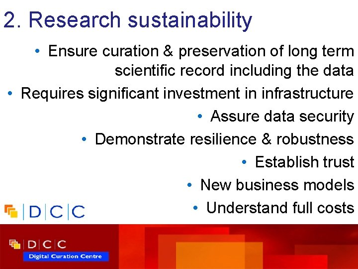 2. Research sustainability • Ensure curation & preservation of long term scientific record including