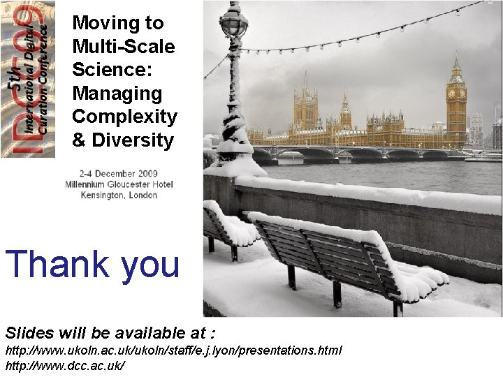 Moving to Multi-Scale Science: Managing Complexity & Diversity Thank you Slides will be available