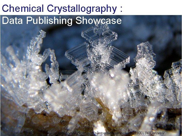 Chemical Crystallography : Data Publishing Showcase http: //www. flickr. com/photos/thomasreichart/2130018485/sizes/l/
