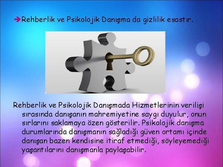 Rehberlik ve Psikolojik Danışma da gizlilik esastır. Rehberlik ve Psikolojik Danışmada Hizmetlerinin verilişi