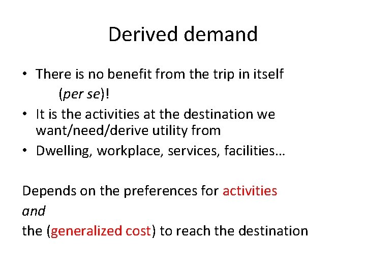 Derived demand • There is no benefit from the trip in itself (per se)!