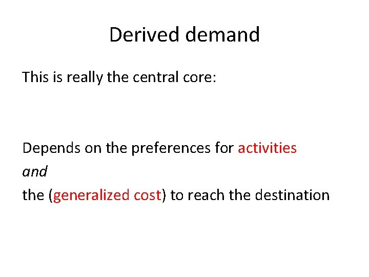 Derived demand This is really the central core: Depends on the preferences for activities