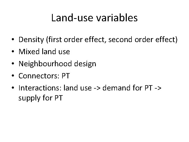 Land-use variables • • • Density (first order effect, second order effect) Mixed land