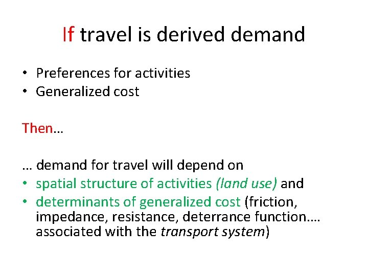 If travel is derived demand • Preferences for activities • Generalized cost Then… …