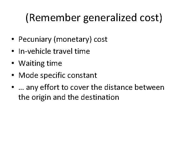 (Remember generalized cost) • • • Pecuniary (monetary) cost In-vehicle travel time Waiting time