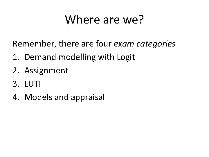 Where are we? Remember, there are four exam categories 1. Demand modelling with Logit