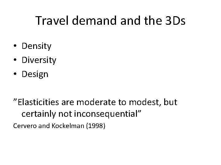 """Travel demand the 3 Ds • Density • Diversity • Design """"Elasticities are moderate"""