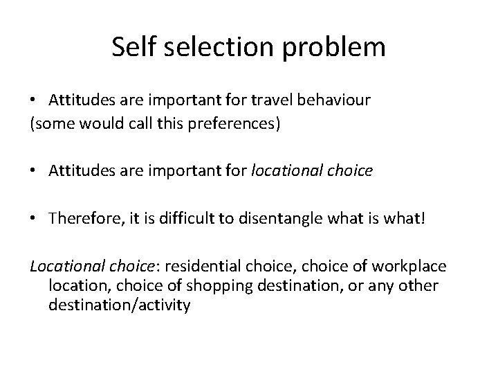 Self selection problem • Attitudes are important for travel behaviour (some would call this