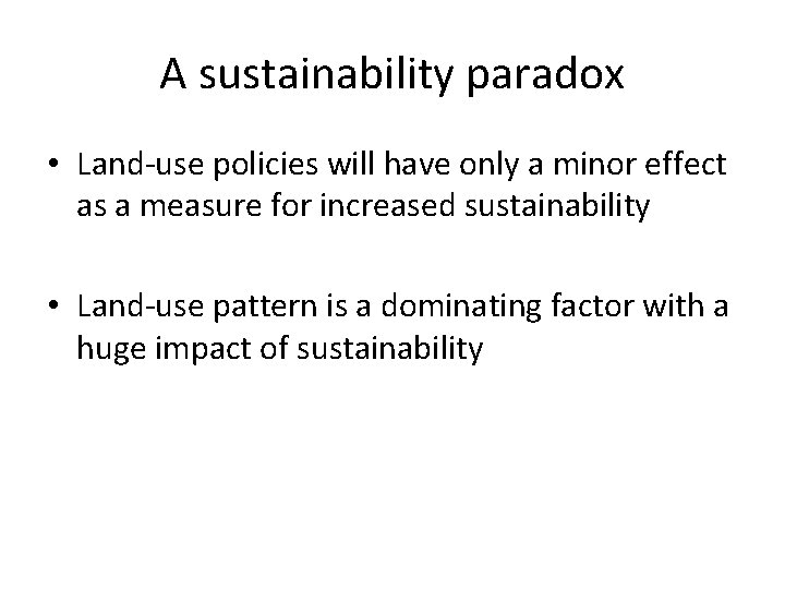 A sustainability paradox • Land-use policies will have only a minor effect as a