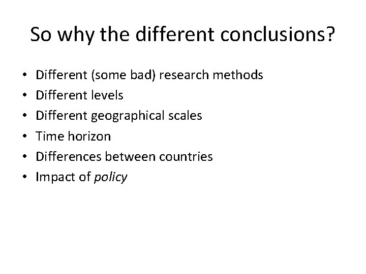 So why the different conclusions? • • • Different (some bad) research methods Different
