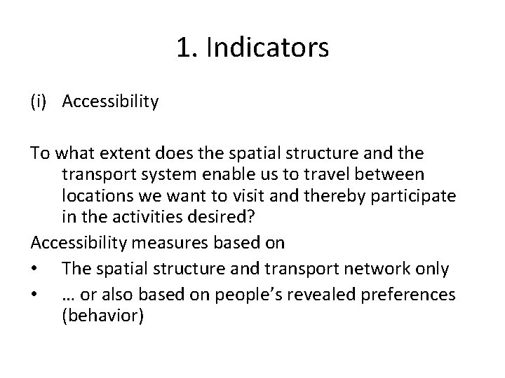 1. Indicators (i) Accessibility To what extent does the spatial structure and the transport