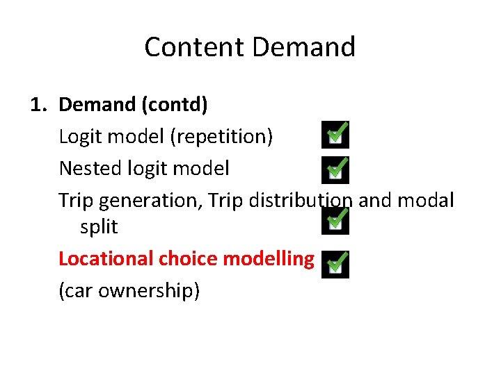Content Demand 1. Demand (contd) Logit model (repetition) Nested logit model Trip generation, Trip