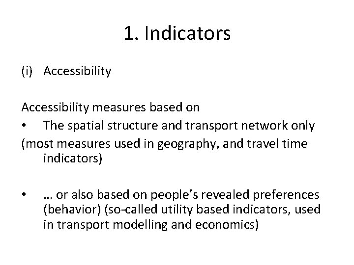 1. Indicators (i) Accessibility measures based on • The spatial structure and transport network