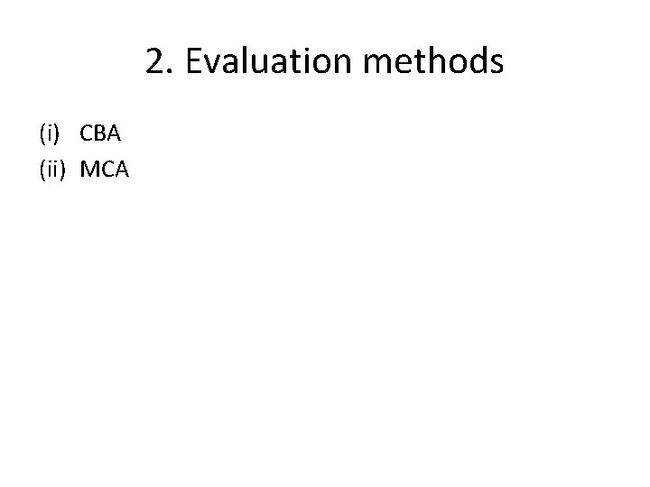 2. Evaluation methods (i) CBA (ii) MCA