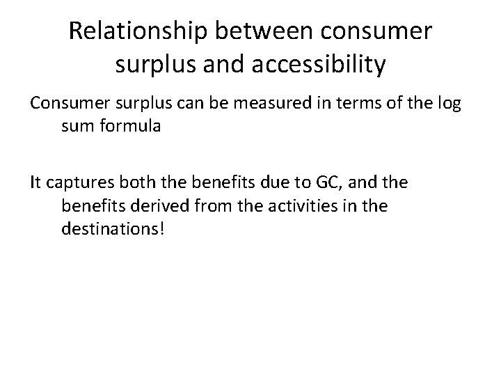 Relationship between consumer surplus and accessibility Consumer surplus can be measured in terms of
